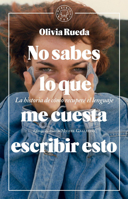 """Resultado de imagen de Libro """"No sabes lo que me cuesta escribir esto"""", de Olivia Rueda"""